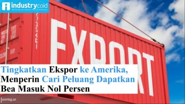 Tingkatkan Ekspor ke Amerika, Menperin Cari Peluang Dapatkan Bea Masuk Nol Persen