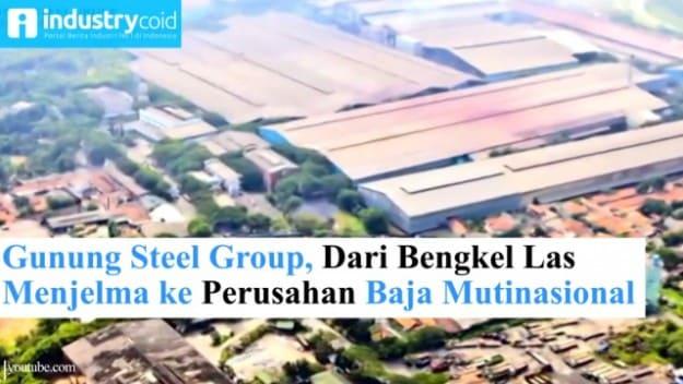 Gunung Steel Group, Dari Bengkel Las Menjelma ke Perusahan Baja Multinasional