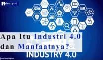 Apa Itu Industri 4.0 dan Manfaatnya?