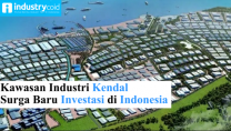 Kawasan Industri Kendal Surga Baru Investasi di Indonesia